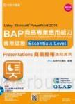 BAP Presentations商業簡報Using Microsoft? PowerPoint? 2010商務專業應用能力國際認證Essentials Level通關寶典 - 修訂版(第四版) - 附