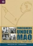 Foreigners under Mao:Western Lives in China, 1949-1976